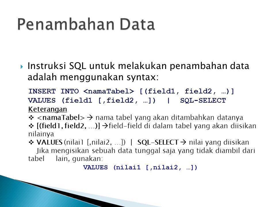 Penambahan Data Instruksi SQL untuk melakukan penambahan data adalah menggunakan syntax: INSERT INTO <namaTabel> [(field1, field2, …)]